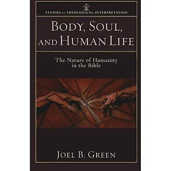 Body, Soul, and Human Life: The Nature of Humanity in the Bible (Studies in Theological Interpretation)