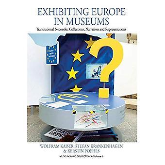 Näytteille Eurooppa museoihin: valtioiden rajat ylittävät verkot, kokoelmat, tarinoita ja esityksiä (museot ja...