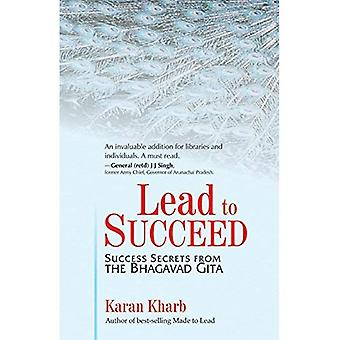 Lead to Succeed: Success Secrets from the Bhagavad Gita