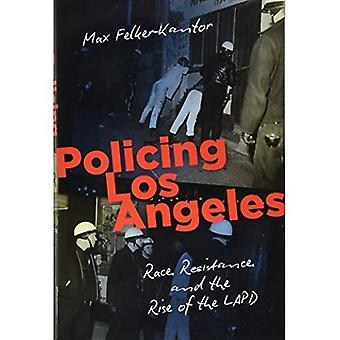 Policing Los Angeles: Race,� Resistance, and the Rise of the LAPD (Justice, Power, and Politics)
