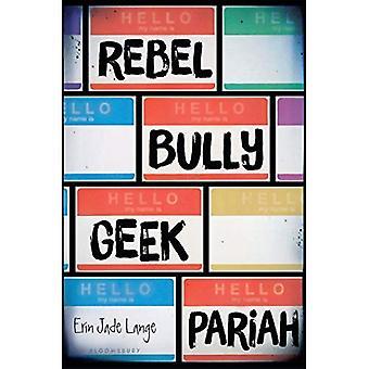 Rebelle, Bully, Geek, paria