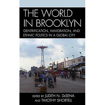 The World in Brooklyn Gentrification Immigration and Ethnic Politics in a Global City by DeSena & Judith