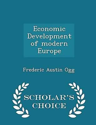 Economic Development of modern Europe  Scholars Choice Edition by Ogg & Frederic Austin