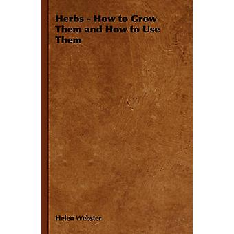Örter hur man odlar dem och hur man använder dem genom Webster & Helen