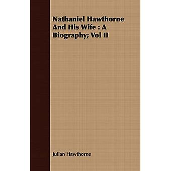 Nathaniel Hawthorne and His Wife A Biography Vol II by Hawthorne & Julian