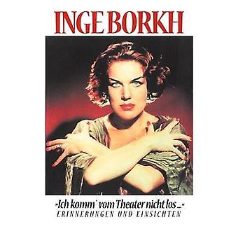 Ich komm vom teatteri nicht los... Erinnerungen und Einsichten tekijä Borkh & Inge