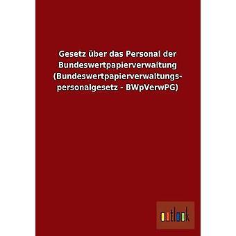 Gesetz ber das Personal der Bundeswertpapierverwaltung Bundeswertpapierverwaltungspersonalgesetz  BWpVerwPG by ohne Autor