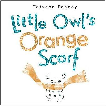 Little Owl's Orange Scarf by Tatyana Feeney - 9780553496734 Book