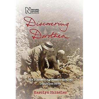 Discovering Dorothea - The Life of the Pioneering Fossil-Hunter Doroth