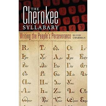 The Cherokee Syllabary - Writing the People's Perseverance by Universi
