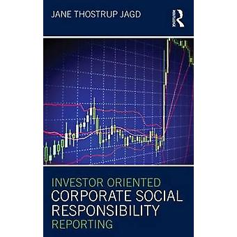Investor Oriented Corporate Social Responsibility Reporting by Jane T