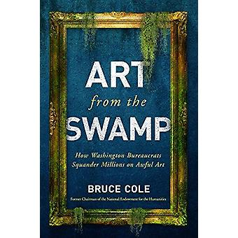Art from the Swamp - How Washington Bureaucrats Squander Millions on A