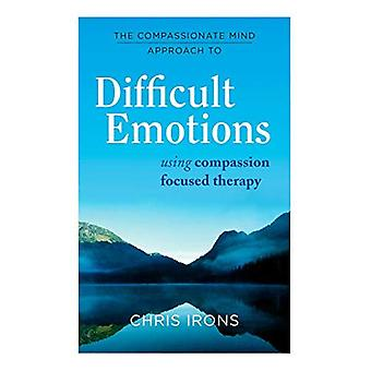Der compassionate Mind Approach to Difficult Emotions: Mit Mitgefühl fokussierte Therapie
