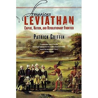 American Leviathan - Empire - Nation - and Revolutionary Frontier by P