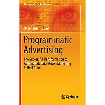 Programmatic Advertising  The Successful Transformation to Automated DataDriven Marketing in RealTime by Busch & Oliver