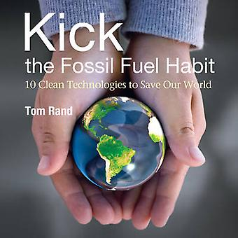 Kick the Fossil Fuel Habit - 10 Clean Technologies to Save Our World b
