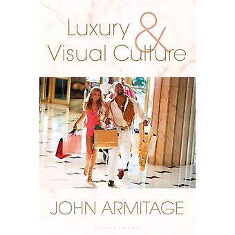 Luxury and Visual Culture by John Armitage