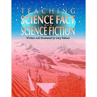 Teaching Science Fact with Science Fiction by Richard Raham - 9781563