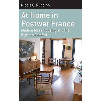 At Home in Postwar France Modern Mass Housing and the Right to Comfort by Rudolph & Nicole C.