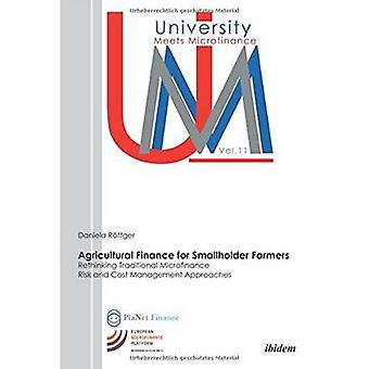 Agricultural Finance for Smallholder Farmers. Rethinking Traditional Microfinance Risk and Cost Management Approaches by Rttger & Daniela