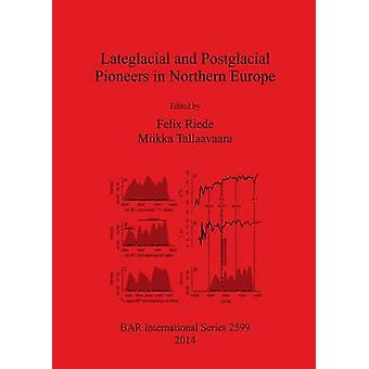 Lateglacial and Postglacial Pioneers in Northern Europe by Riede & Felix