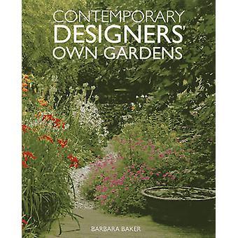 Contemporary Designers Own Gardens by Barbara Baker