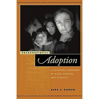 Transnational Adoption - A Cultural Economy of Race - Gender - and Kin