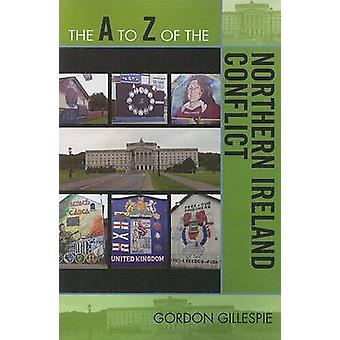 A to Z of the Northern Ireland Conflict by Gillespie & Gordon