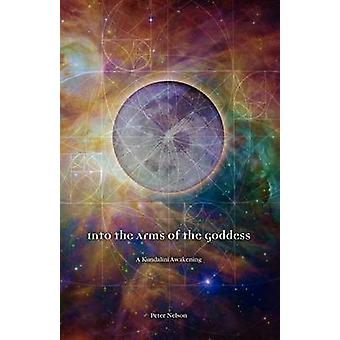 Into the Arms of the Goddess by Nelson & Peter