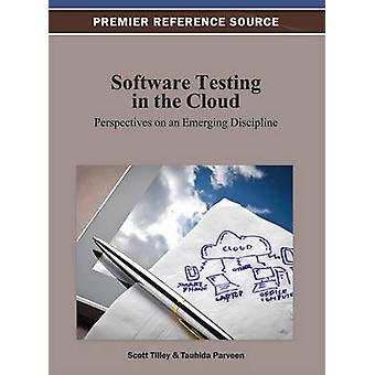 Software Testing in the Cloud Perspectives on an Emerging Discipline by Tilley & Scott
