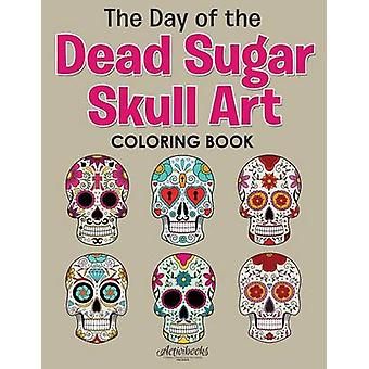 The Day of the Dead Sugar Skull Art Coloring Book by Activibooks