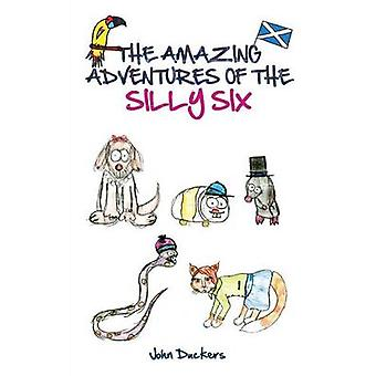 The Amazing Adventures Of The Silly Six by Duckers & John