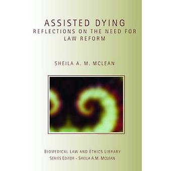 Assisted Dying  Reflections on the Need for Law Reform by McLean & Sheila