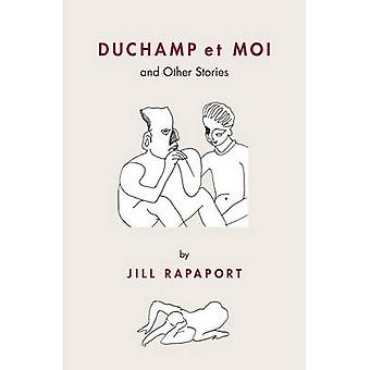Duchamp Et Moi And Other Stories by Rapaport & Jill