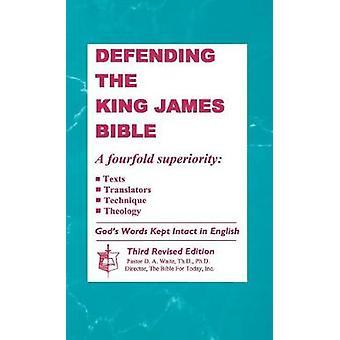 Defending the King James Bible by Waite & Th D. Ph. D. Dr D. a.