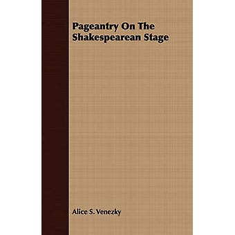 Pageantry On The Shakespearean Stage by Venezky & Alice S.