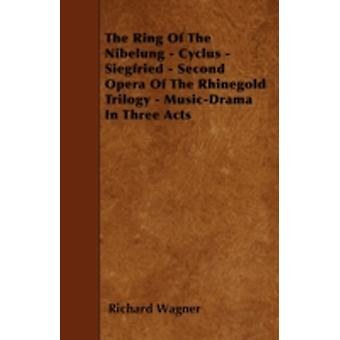 The Ring of the Nibelung  Cyclus  Siegfried  Second Opera of the Rhinegold Trilogy  MusicDrama in Three Acts by Wagner & Richard