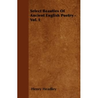 Select Beauties Of Ancient English Poetry  Vol. I by Headley & Henry