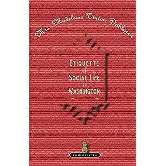 Etiquette of Social Life in Washington by Dahlgren & Madeleine