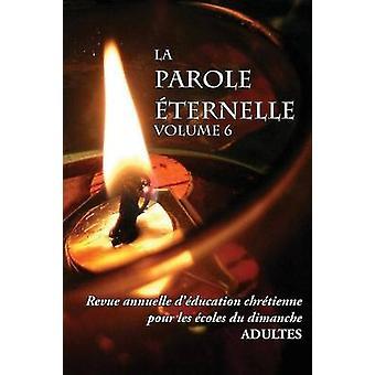 La Parole ternelle adultes volume 6  Revue annuelle dducation chrtienne pour les coles du dimanche by Gomis & Dany