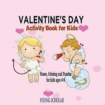 Valentines Day Activity Book for Kids Mazes Coloring and Puzzles for Kids 4  8 by Scholar & Young