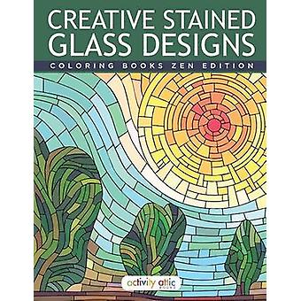 Creative Stained Glass Designs Coloring Books Zen Edition by Activity Attic Books