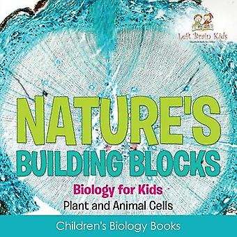 Natures Building Blocks  Biology for Kids Plant and Animal Cells  Childrens Biology Books by Left Brain Kids