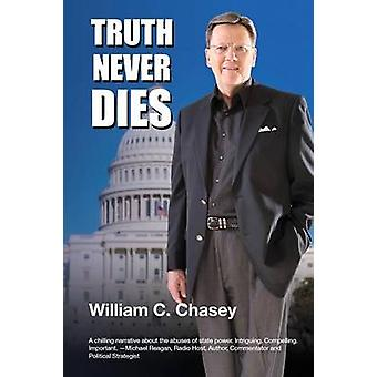 Truth Never Dies The Bill Chasey Story by Chasey & Bill C.