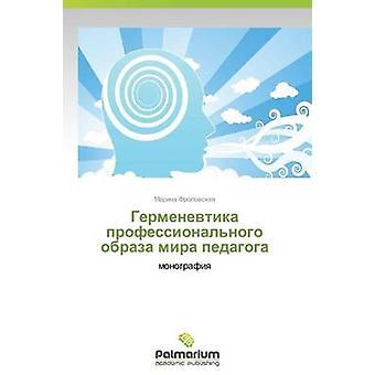 Germenevtika Professionalnogo Obraza Mira Pedagoga by Frolovskaya Marina