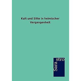 Kult Und Sitte in Heimischer Vergangenheit by Ohne Autor
