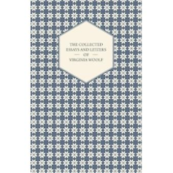 The Collected Essays and Letters of Virginia Woolf  Including a Short Biography of the Author by Woolf & Virginia