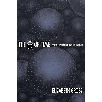 The Nick of Time  Politics Evolution and the Untimely by Elizabeth Grosz