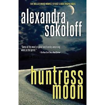 Huntress Moon by Alexandra Sokoloff