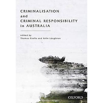 Criminalisation and Criminal Responsibility in Australia by Thomas Cr